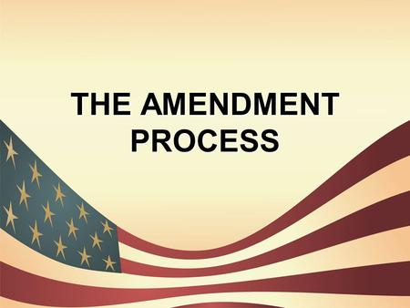 THE AMENDMENT PROCESS. The US Constitution IS and IS NOT the same document written in 1787. Some Words have been eliminated, some have been added. Some.