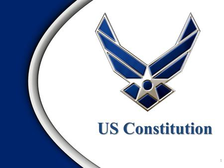 US Constitution US Constitution 1. Origins of the Constitution Constitutional Principles and Provisions Ways to Amend the U.S. Constitution Elements of.