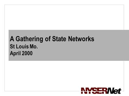 A Gathering of State Networks St Louis Mo. April 2000.