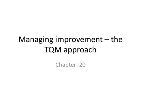 Managing improvement – the TQM approach
