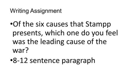 Writing Assignment Of the six causes that Stampp presents, which one do you feel was the leading cause of the war? 8-12 sentence paragraph.