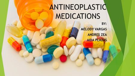 ANTINEOPLASTIC MEDICATIONS BY: MELODY VARGAS ANDRES ZEA AIDA PLAZAS.