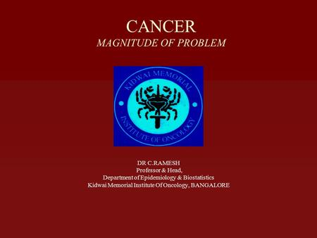 CANCER MAGNITUDE OF PROBLEM