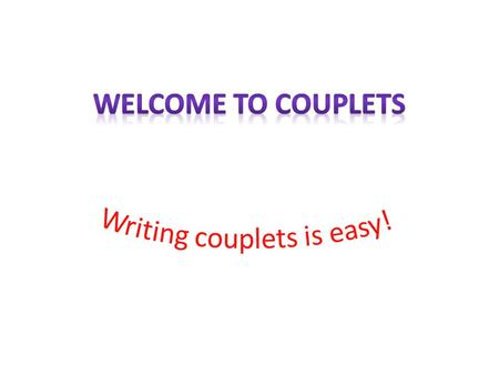 Writing couplets is easy!