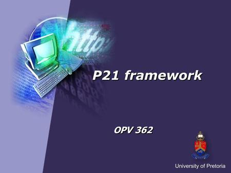 P21 framework OPV 362. P21 framework Core subjects and 21 st century themes Core subjects include: o English, reading or language arts o World languages.