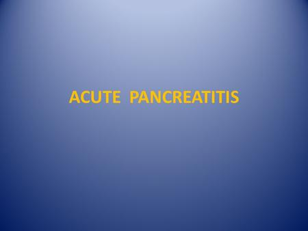 ACUTE PANCREATITIS.
