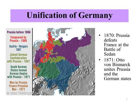 Unification of Germany 1870: Prussia defeats France at the Battle of Sedan 1871: Otto von Bismarck unites Prussia and the German states 1.