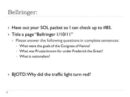 "Bellringer:  Have out your SOL packet so I can check up to #85.  Title a page ""Bellringer 1/10/11""  Please answer the following questions in complete."