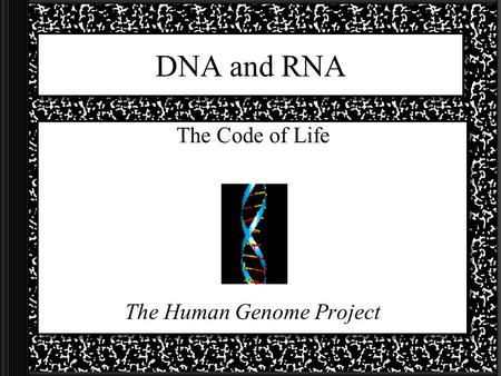 DNA and RNA The Code of Life The Human Genome Project.