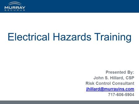 Electrical Hazards Training Presented By: John S. Hillard, CSP Risk Control Consultant 717-606-5904.