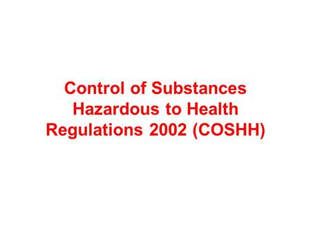 Control of Substances Hazardous to Health Regulations 2002 (COSHH)
