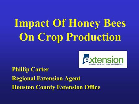 Impact Of Honey Bees On Crop Production Phillip Carter Regional Extension Agent Houston County Extension Office.