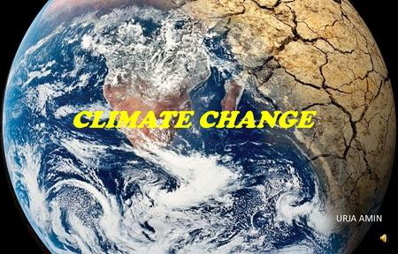 CLIMATE CHANGE URJA AMIN. WHAT IS CLIMATE CHANGE?  A change in global or regional climate patterns is known as climate change.  Today, most of the places.