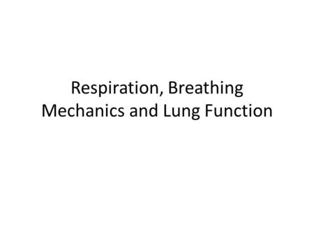 Respiration, Breathing Mechanics and Lung Function