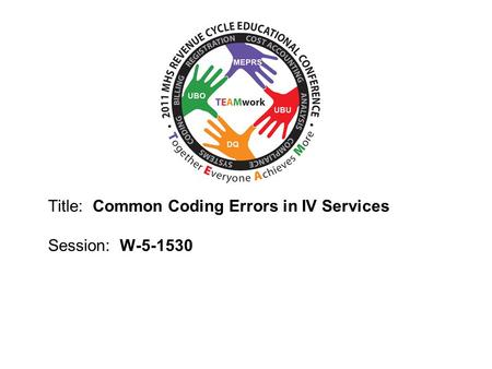 2010 UBO/UBU Conference Title: Common Coding Errors in IV Services Session: W-5-1530.