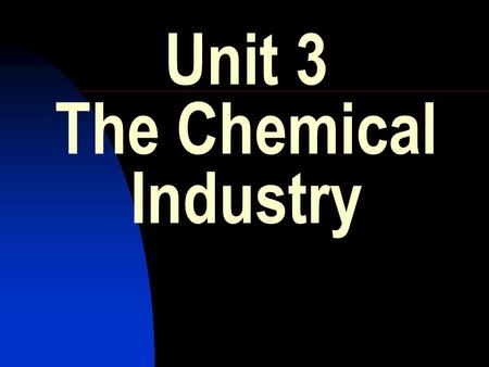 Unit 3 The Chemical Industry