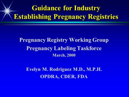 Guidance for Industry Establishing Pregnancy Registries Pregnancy Registry Working Group Pregnancy Labeling Taskforce March, 2000 Evelyn M. Rodriguez M.D.,