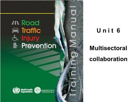 U n i t 6 Multisectoral collaboration. © WHO, 2007 2│ By the end of this unit, the trainee should be able to: explain why there is a need for multisectoral.