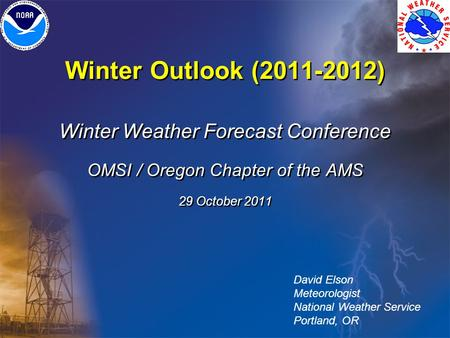 Winter Outlook (2011-2012) Winter Weather Forecast Conference OMSI / Oregon Chapter of the AMS 29 October 2011 Winter Weather Forecast Conference OMSI.