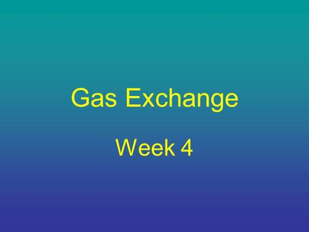 Gas Exchange Week 4. Daltons Law The partial pressures of the 4 gases add up to 760mm Hg. Dalton's Law; in a mixture if gases, the total pressure.