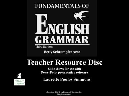Teacher Resource Disc Slide shows for use with PowerPoint presentation software Laurette Poulos Simmons Copyright © 2010 by Pearson Education, Inc. All.