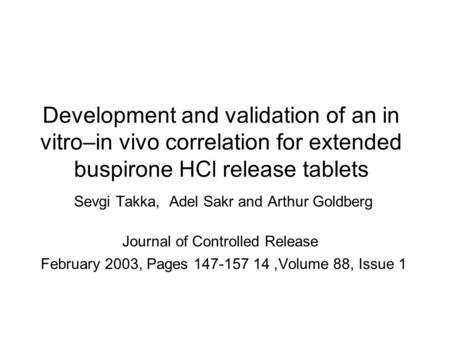 Development and validation of an in vitro–in vivo correlation for extended buspirone HCl release tablets Sevgi Takka, Adel Sakr and Arthur Goldberg Journal.