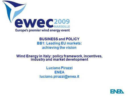 BUSINESS and POLICY BB1: Leading EU markets: achieving the vision Wind Energy in Italy: policy framework, incentives, industry and market development Luciano.