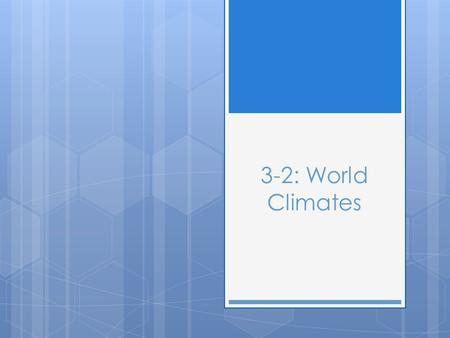 3-2: World Climates. I. Major Climate Zones  As we discussed in our previous section weather and climate are not interchangeable terms.  Climate is.
