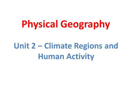 Unit 2 – Climate Regions and Human Activity