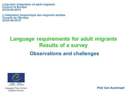 Language requirements for adult migrants Results of a survey Observations and challenges Linguistic integration of adult migrants Council of Europe 24/25-06-2010.