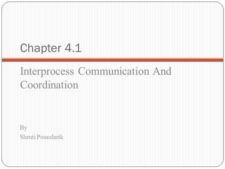 Chapter 4.1 Interprocess Communication And Coordination By Shruti Poundarik.