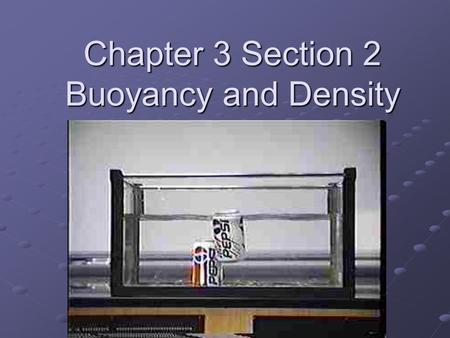Chapter 3 Section 2 Buoyancy and Density. Density Review Density = mass(g) volume(cm 3 ) volume(cm 3 ) The density of water is 1 g/cm 3 A less dense object.