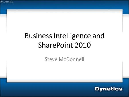 UNCLASSIFIED Business Intelligence and SharePoint 2010 Steve McDonnell.