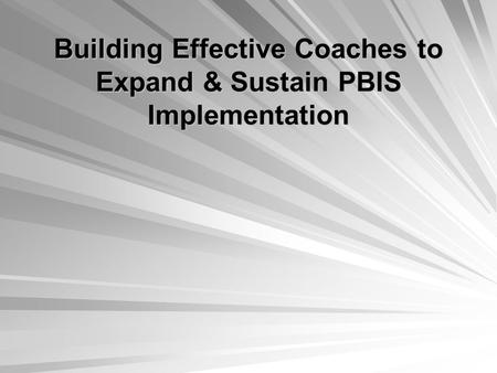 Building Effective Coaches to Expand & Sustain PBIS Implementation.