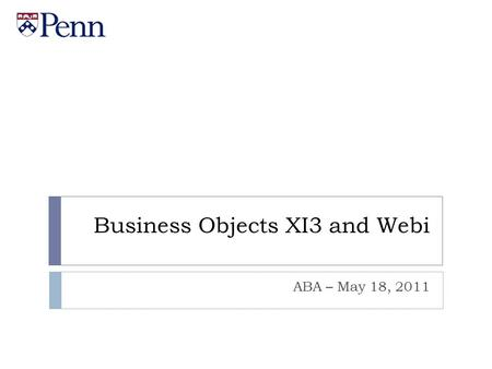 Business Objects XI3 and Webi ABA – May 18, 2011.
