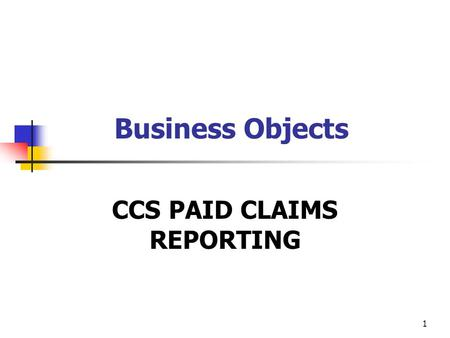 1 Business Objects CCS PAID CLAIMS REPORTING. 2 Under the new (E47) CCS Service Authorization Process 1.The County Case Manager generates a Service Authorization.