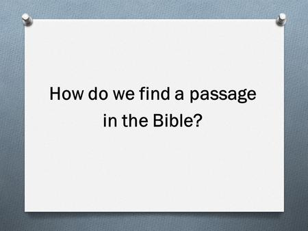 How do we find a passage in the Bible?