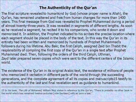The Authenticity of the Qur'an The final scripture revealed to humankind by God (whose proper name is Allah), the Qur'an, has remained unaltered and free.