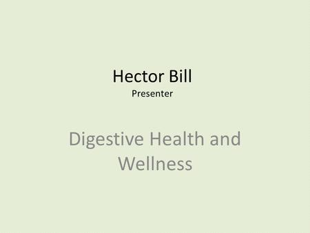 Hector Bill Presenter Digestive Health and Wellness.
