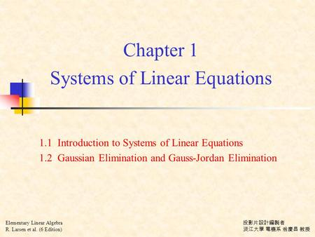 Chapter 1 Systems of Linear Equations 1.1 Introduction to Systems of Linear Equations 1.2 Gaussian Elimination and Gauss-Jordan Elimination Elementary.