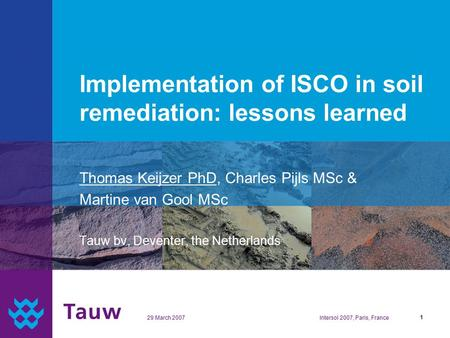 29 March 2007Intersol 2007, Paris, France1 Implementation of ISCO in soil remediation: lessons learned Thomas Keijzer PhD, Charles Pijls MSc & Martine.
