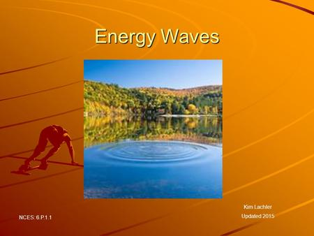 Energy Waves Kim Lachler Updated 2015 NCES: 6.P.1.1.