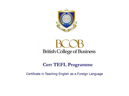 Cert TEFL Programme Certificate in Teaching English as a Foreign Language.