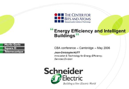 Building a New Electric World Energy Efficiency and Intelligent Buildings CBA conference – Cambridge – May 2006 Jean-Christophe HUTT Innovation & Technology.