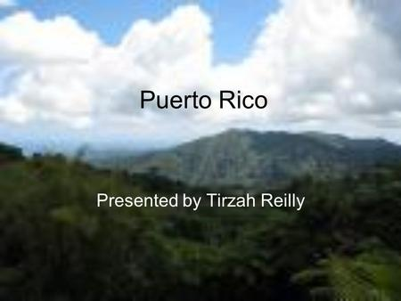 Puerto Rico Presented by Tirzah Reilly. History Independence Puerto Rico has always tried to gain independence for the island. The Spanish were the first.