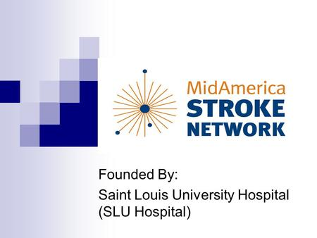 Mid America Stroke Network Founded By: Saint Louis University Hospital (SLU Hospital)