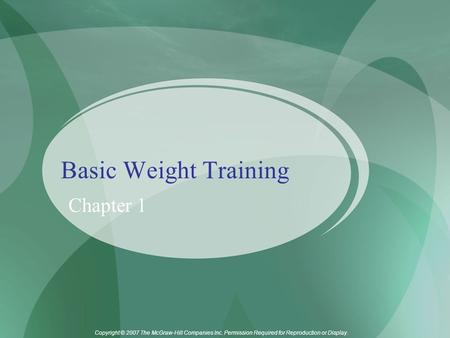 Copyright © 2007 The McGraw-Hill Companies Inc. Permission Required for Reproduction or Display. Basic Weight Training Chapter 1.