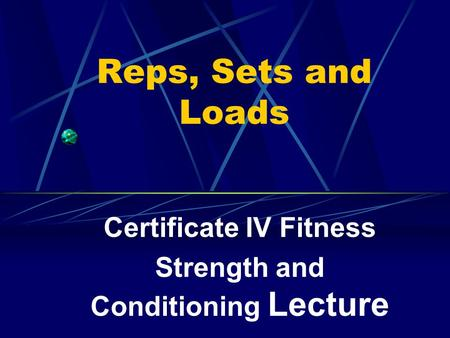 Reps, Sets and Loads Certificate IV Fitness Strength and Conditioning Lecture.