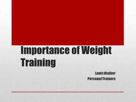 Importance of Weight Training Louis Walker Personal Trainers.