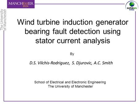 Wind turbine induction generator bearing fault detection using stator current analysis By School of Electrical and Electronic Engineering The University.